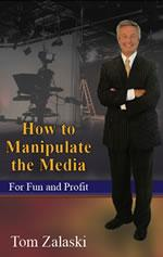 How to Manipulate the Media<br>For Fun and Profit Front Cover